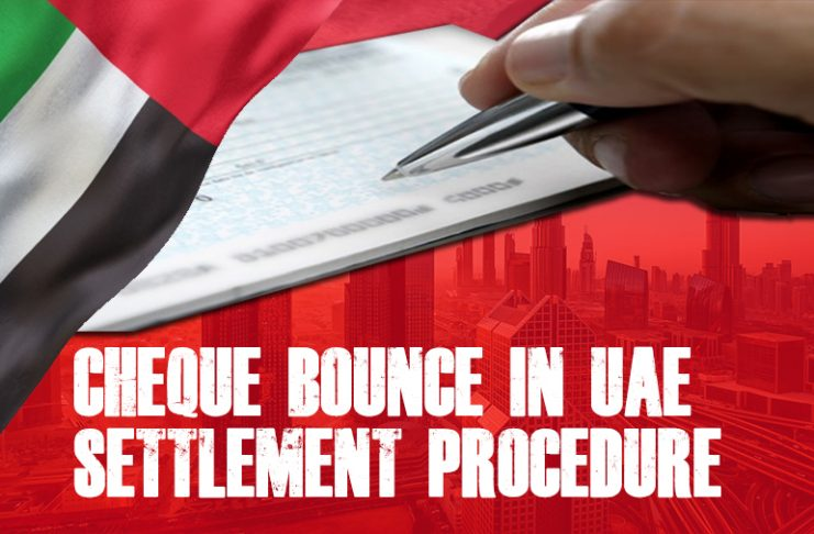 Cheque Bounce in UAE and Settlement Procedure